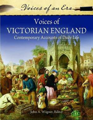 Voices of Victorian England: Contemporary Accounts of Daily Life