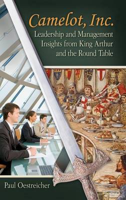 Camelot, Inc.: Leadership and Management Insights from King Arthur and the Round Table