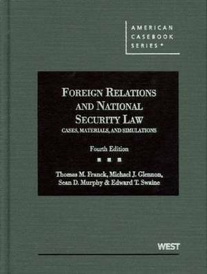 Foreign Relations and National Security Law: Cases, Materials, and Simulations