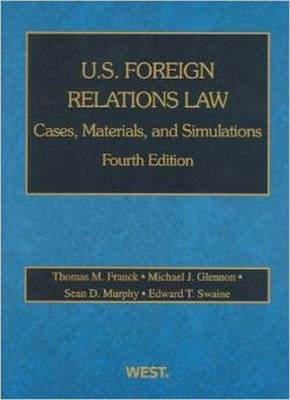 U.S. Foreign Relations Law: Cases, Materials, and Simulations