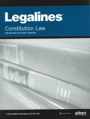 Legalines on Constitutional Law, Keyed to Varat