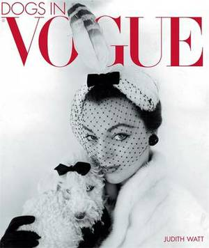 Dogs in  Vogue : A Century of Canine Chic