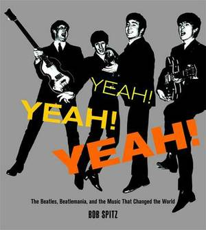 Yeah! Yeah! Yeah!: The  Beatles , Beatlemania and the Music That Changed the World