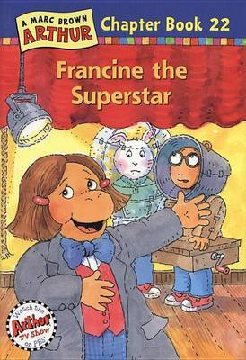 Francine the Superstar: A Marc Brown Arthur Chapter Book 22