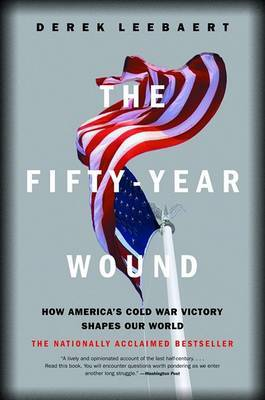 The Fifty-Year Wound: How America's Cold War Victory Shapes Our World