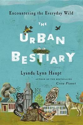 The Urban Bestiary: Encountering the Everyday Wild