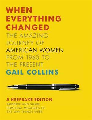 When Everything Changed: The Amazing Journey of American Women from 1960 to the Present: A Keepsake Edition