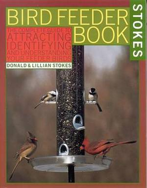 The Bird Feeder Book: An Easy Guide to Attracting, Identifying, and Understanding Your Feeder Birds