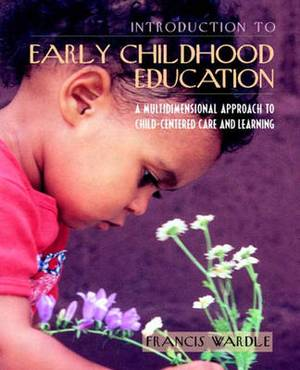 Introduction to Early Childhood Education: A Multidimensional Approach to Child-Centered Care and Learning