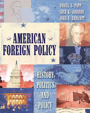 American Foreign Policy: History, Politics, and Policy