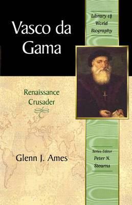 Vasco da Gama: Renaissance Crusader (Library of World Biography Series)