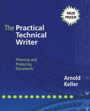 The Practical Technical Writer: Planning and Producing Documents