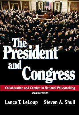 The President and Congress: Collaboration and Combat in National Policymaking