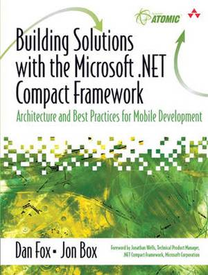 Building Solutions with the Microsoft.NET Compact Framework: Architecture and Best Practices for Mobile Development