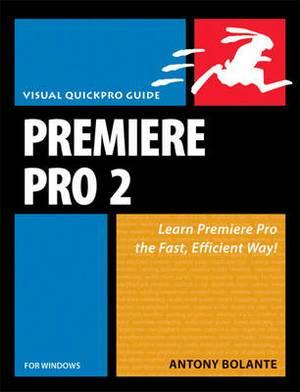 Premiere Pro 2 for Windows: Visual QuickPro Guide
