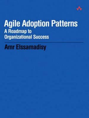 Agile Adoption Patterns: A Roadmap to Organizational Success