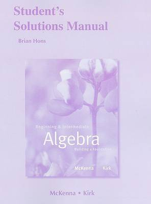 Student Solutions Manual for Beginning and Intermediate Algebra: Building a Foundation
