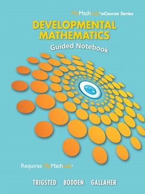 Guided Notebook for Trigsted/Bodden/Gallaher Developmental Math: Prealgebra, Beginning Algebra, Intermediate Algebra