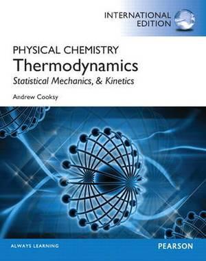 Physical Chemistry: Thermodynamics, Statistical Mechanics, and Kinetics