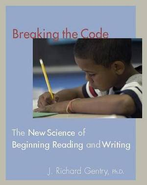 Breaking the Code: The New Science of Teaching Beginning Reading and Writing
