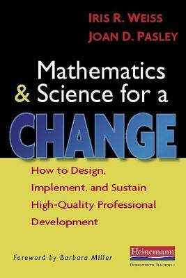 Mathematics and Science for a Change: How to Design, Implement, and Sustain High-Quality Professional Development