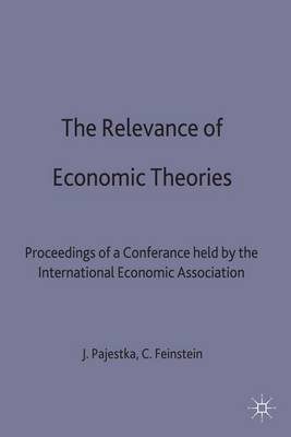 The Relevance of Economic Theories: Proceedings of a Conference Held by the International Economic Association in Collaboration with the Polish Economic Association at Warsaw, Poland