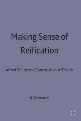 Making Sense of Reification: Alfred Schutz and Constructionist Theory
