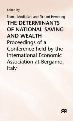 The Determinants of National Saving and Wealth: Proceedings of a Conference Held by the International Economic Association at Bergamo, Italy
