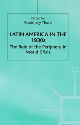 Latin America in the 1930's: The Role of the Periphery in World Crisis