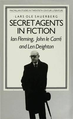 Secret Agents in Fiction: Ian Fleming, John le Carre and Len Deighton: 1984