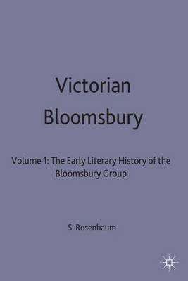 Victorian Bloomsbury: Early Literary History of the Bloomsbury Group: v. 1