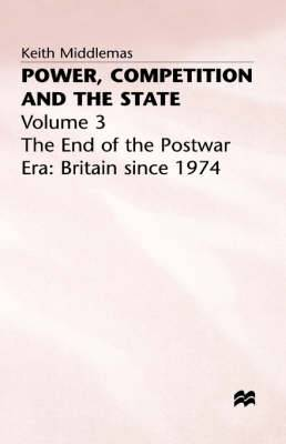 Power, Competition and the State: v. 3: End of the Postwar Era - Britain Since 1974