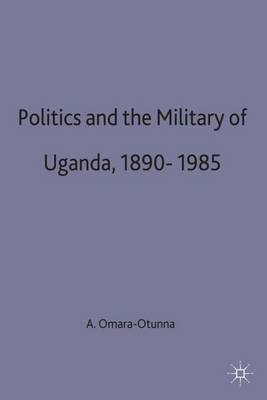 Politics and the Military in Uganda, 1890-1985