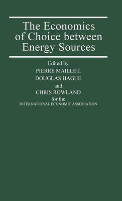 The Economics of Choice Between Energy Sources: Proceedings of a Conference Held by the International Economic Association