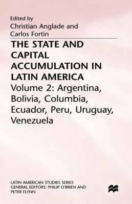 The State and Capital Accumulation in Latin America: Argentina, Bolivia, Colombia, Ecuador, Peru, Uruguay, Venezuela