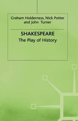 Shakespeare: The Play of History