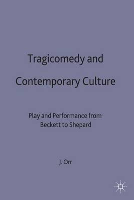 Tragicomedy and Contemporary Culture: Play and Performance from Beckett to Shepard