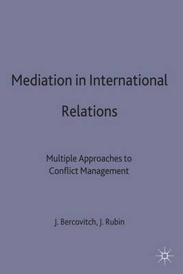Mediation in International Relations: Multiple Approaches to Conflict Management