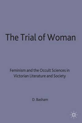 The Trial of Woman: Feminism and the Occult Sciences in Victorian Literature and Society