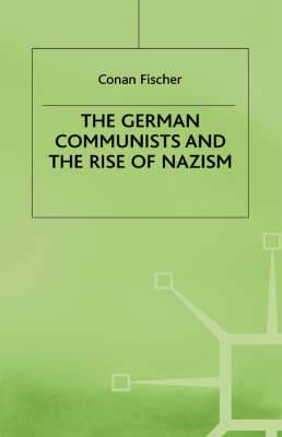 The German Communists and the Rise of Nazism