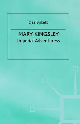 Mary Kingsley: Imperial Adventuress