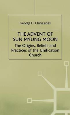 The Advent of Sun Myung Moon: Origins, Beliefs and Practices of the Unification Church