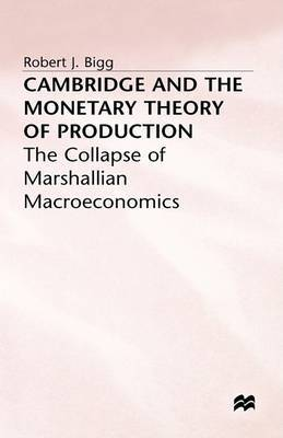 Cambridge and the Monetary Theory of Production
