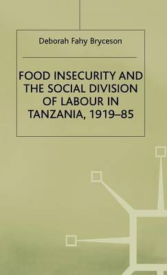 Food Insecurity and the Social Division of Labour in Tanzania, 1919-85