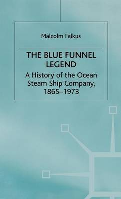 The Blue Funnel Legend: History of the Ocean Steam Ship Company, 1865-1973
