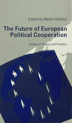 The Future of European Political Cooperation: Essays on Theory and Practice