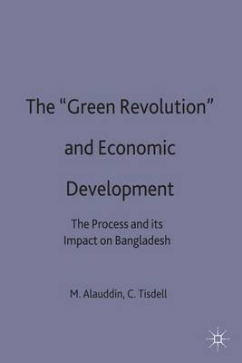 The   Green Revolution and Economic Development: The Process and Its Impact on Bangladesh