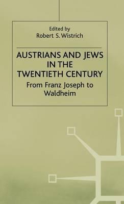 Austrians and Jews in the Twentieth Century: From Franz Joseph to Waldheim: 1992