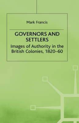Governors and Settlers: Images of Authority in the British Colonies, 1820-60