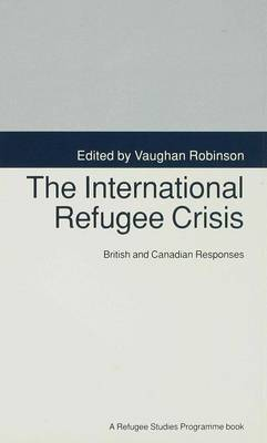 The International Refugee Crisis: British and Canadian Responses